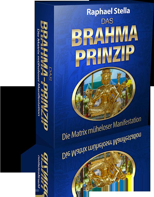 Das Brahma-Prinzip - Die Matrix müheloser Manifestation